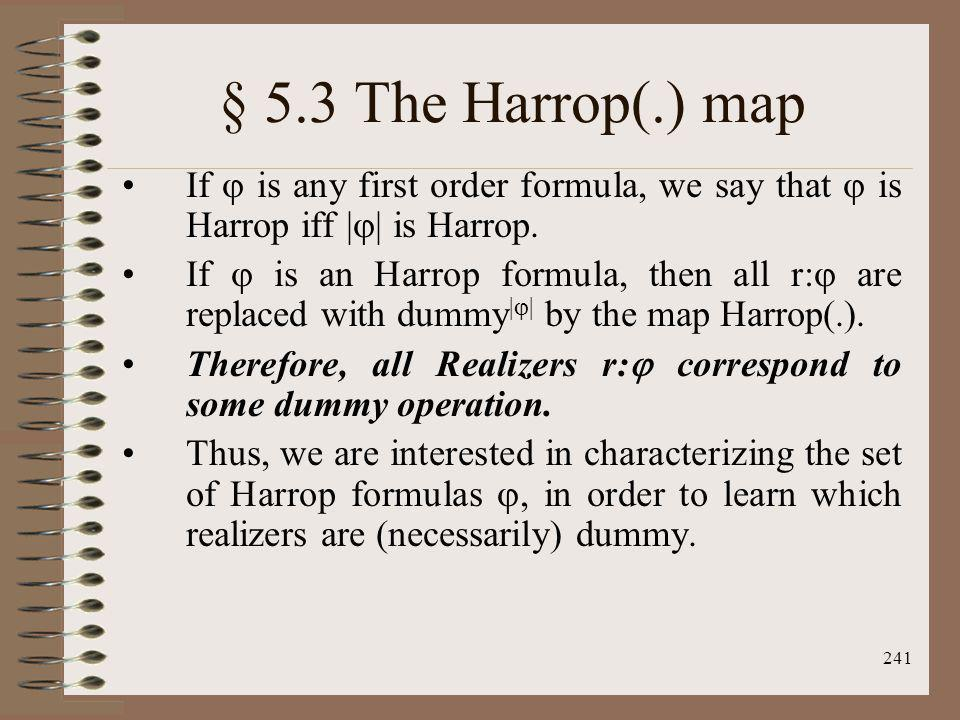§ 5.3 The Harrop(.) map If  is any first order formula, we say that  is Harrop iff || is Harrop.