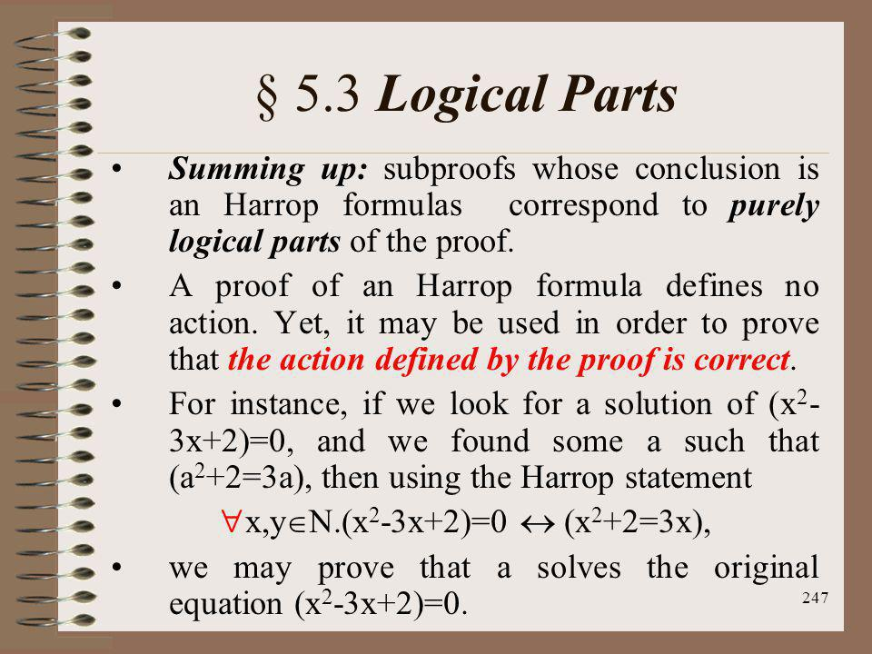 § 5.3 Logical Parts Summing up: subproofs whose conclusion is an Harrop formulas correspond to purely logical parts of the proof.