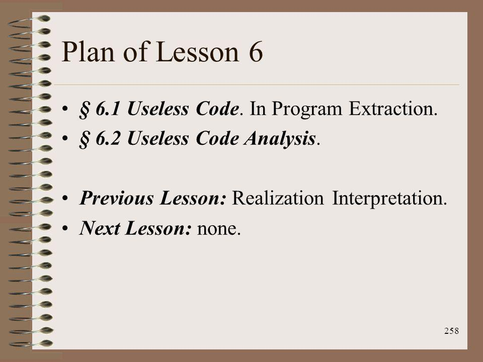 Plan of Lesson 6 § 6.1 Useless Code. In Program Extraction.