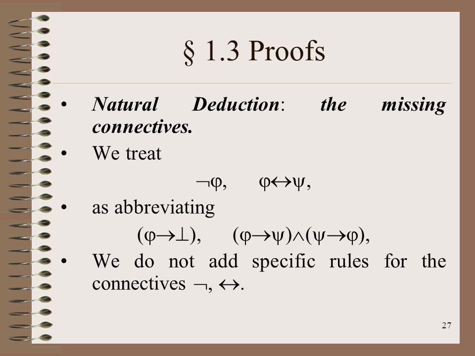 § 1.3 Proofs Natural Deduction: the missing connectives. We treat