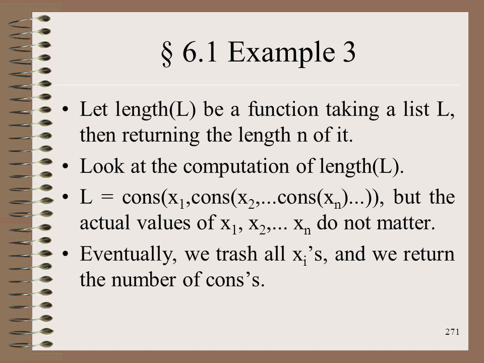 § 6.1 Example 3 Let length(L) be a function taking a list L, then returning the length n of it. Look at the computation of length(L).