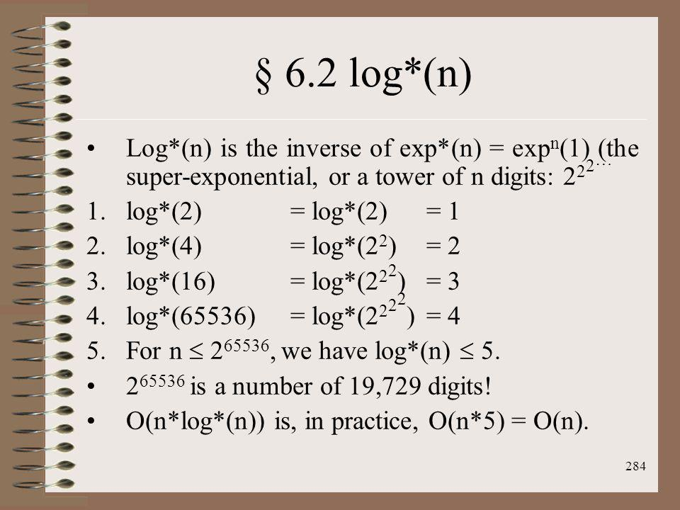 § 6.2 log*(n) Log*(n) is the inverse of exp*(n) = expn(1) (the super-exponential, or a tower of n digits: 222…