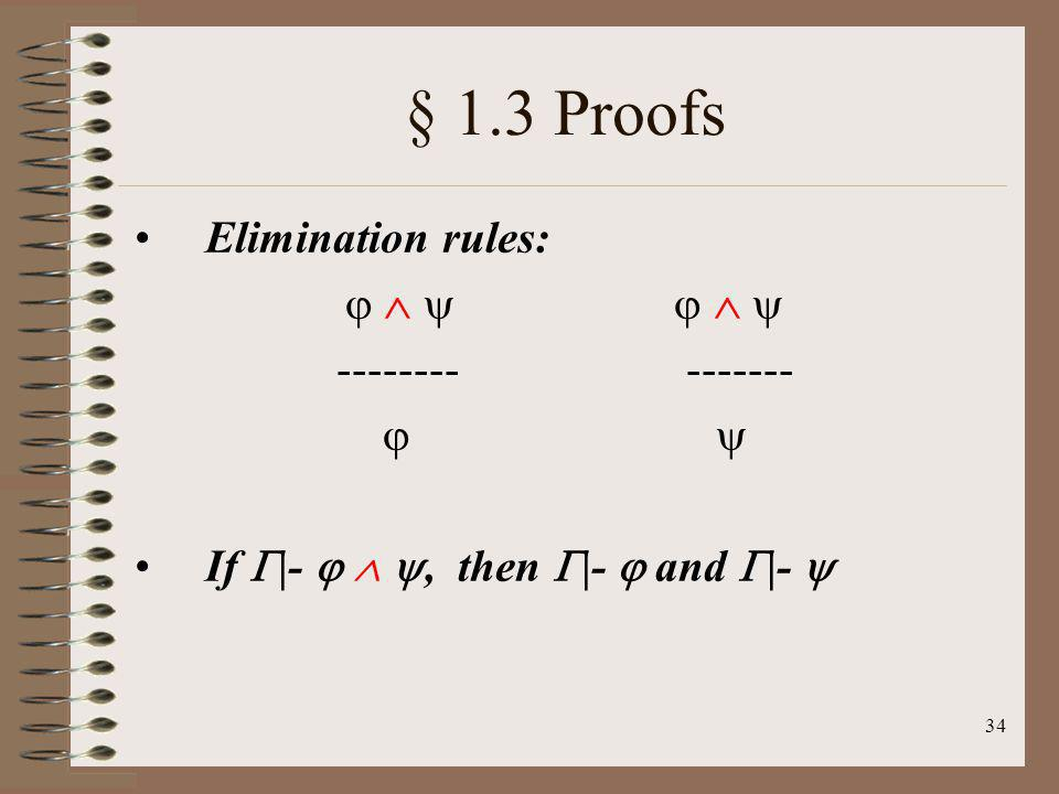 § 1.3 Proofs Elimination rules:       -------- ------- 