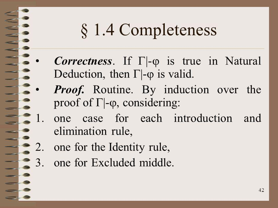 § 1.4 Completeness Correctness. If |- is true in Natural Deduction, then |- is valid.