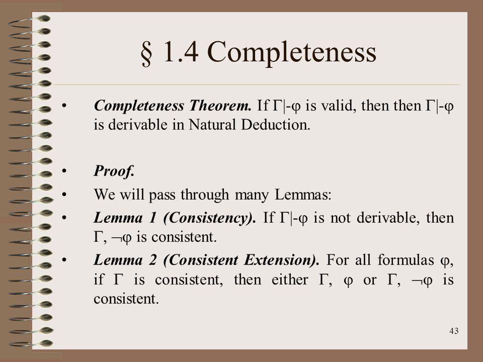 § 1.4 Completeness Completeness Theorem. If |- is valid, then then |- is derivable in Natural Deduction.