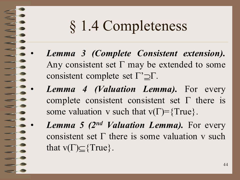 § 1.4 Completeness Lemma 3 (Complete Consistent extension). Any consistent set  may be extended to some consistent complete set '.