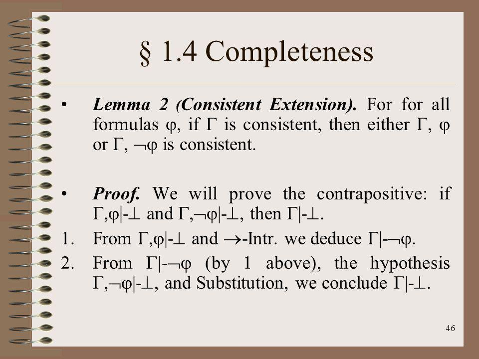 § 1.4 Completeness Lemma 2 (Consistent Extension). For for all formulas , if  is consistent, then either ,  or ,  is consistent.