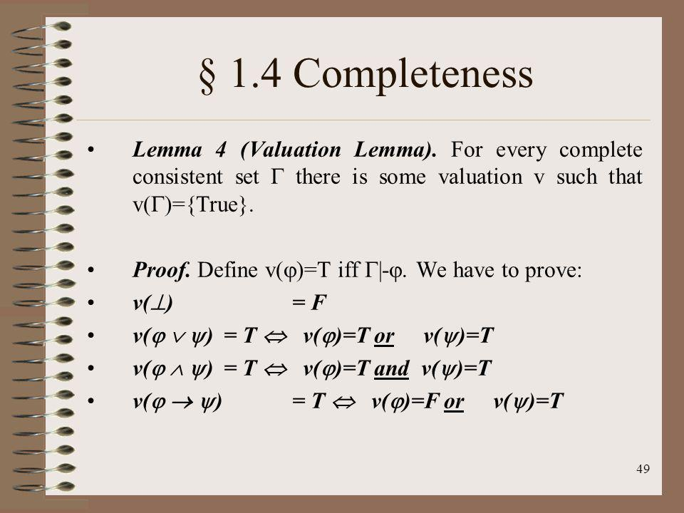 § 1.4 Completeness Lemma 4 (Valuation Lemma). For every complete consistent set  there is some valuation v such that v()={True}.