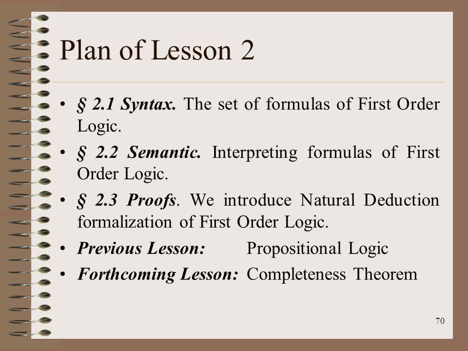 Plan of Lesson 2 § 2.1 Syntax. The set of formulas of First Order Logic. § 2.2 Semantic. Interpreting formulas of First Order Logic.