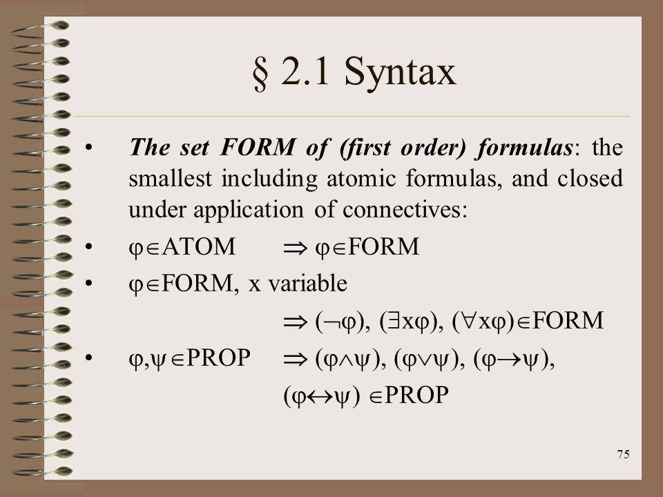 § 2.1 Syntax The set FORM of (first order) formulas: the smallest including atomic formulas, and closed under application of connectives: