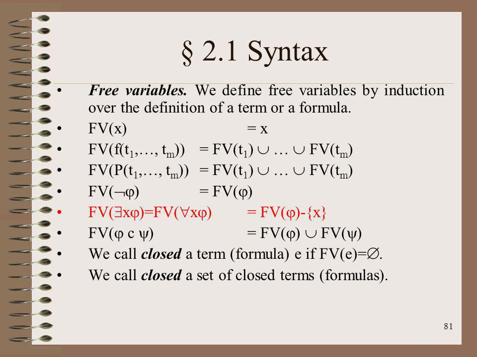 § 2.1 Syntax Free variables. We define free variables by induction over the definition of a term or a formula.