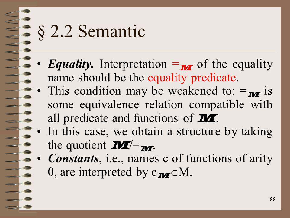 § 2.2 Semantic Equality. Interpretation =M of the equality name should be the equality predicate.