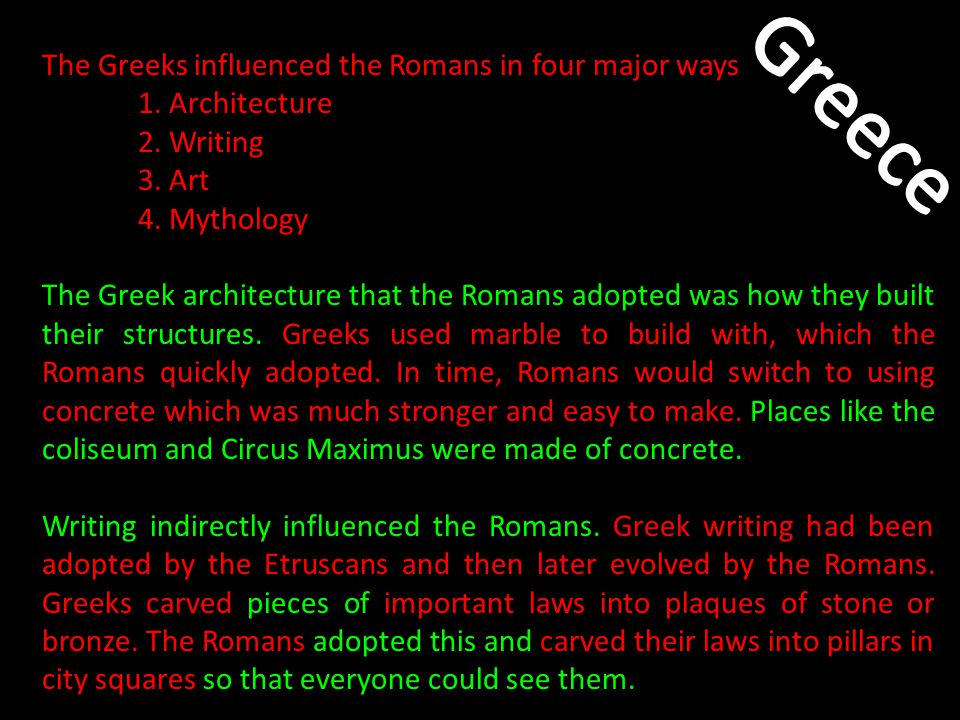 Greece The Greeks influenced the Romans in four major ways