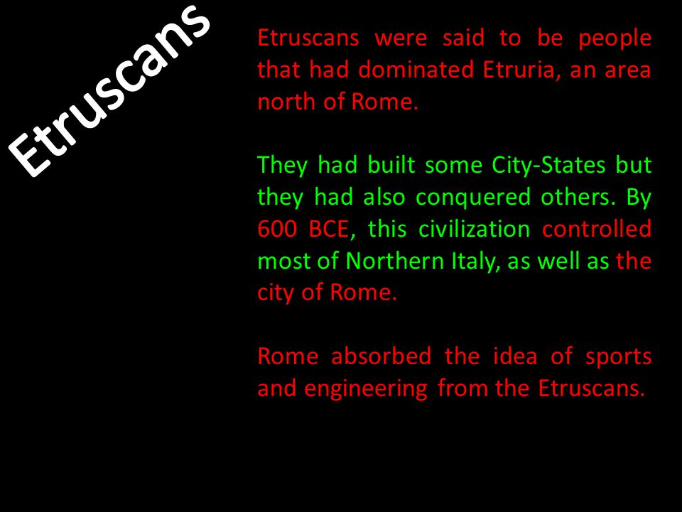 Etruscans were said to be people that had dominated Etruria, an area north of Rome.