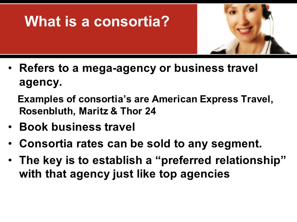 What is a consortia Refers to a mega-agency or business travel agency.