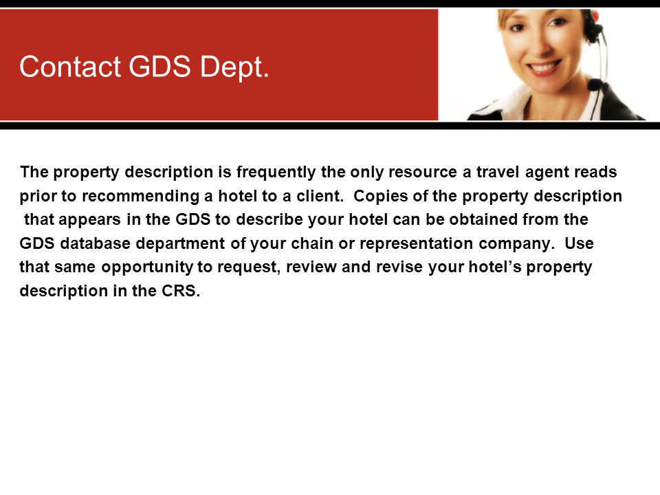 Contact GDS Dept. The property description is frequently the only resource a travel agent reads.