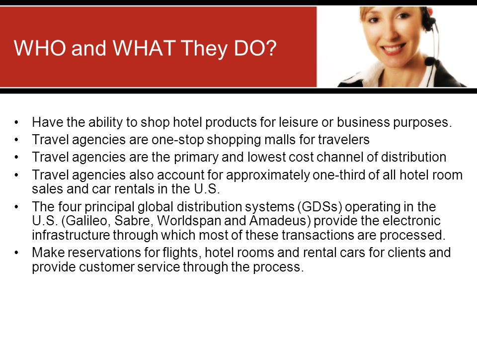 WHO and WHAT They DO Have the ability to shop hotel products for leisure or business purposes.