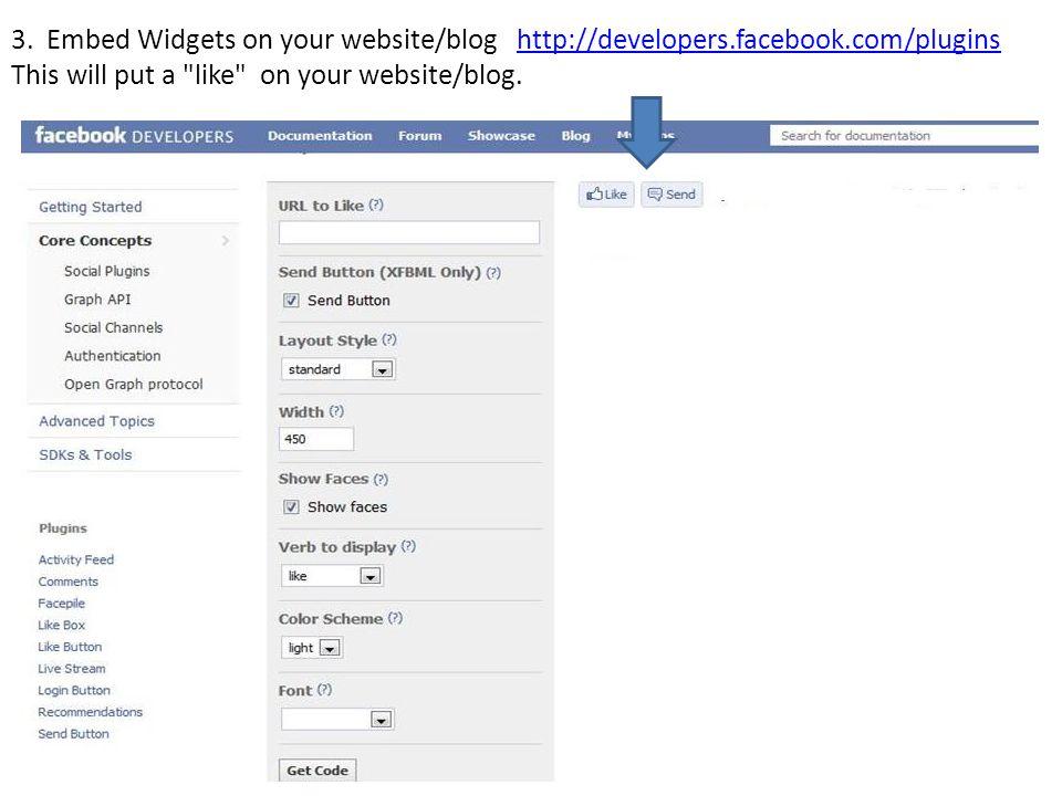 3. Embed Widgets on your website/blog http://developers. facebook