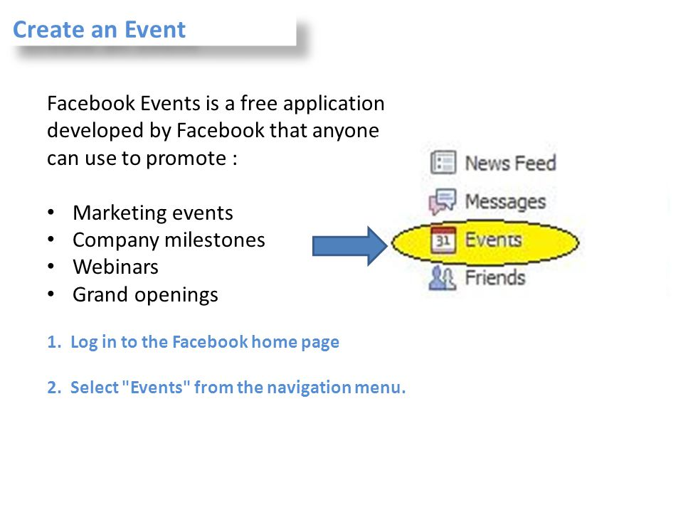 Create an Event Facebook Events is a free application developed by Facebook that anyone can use to promote :