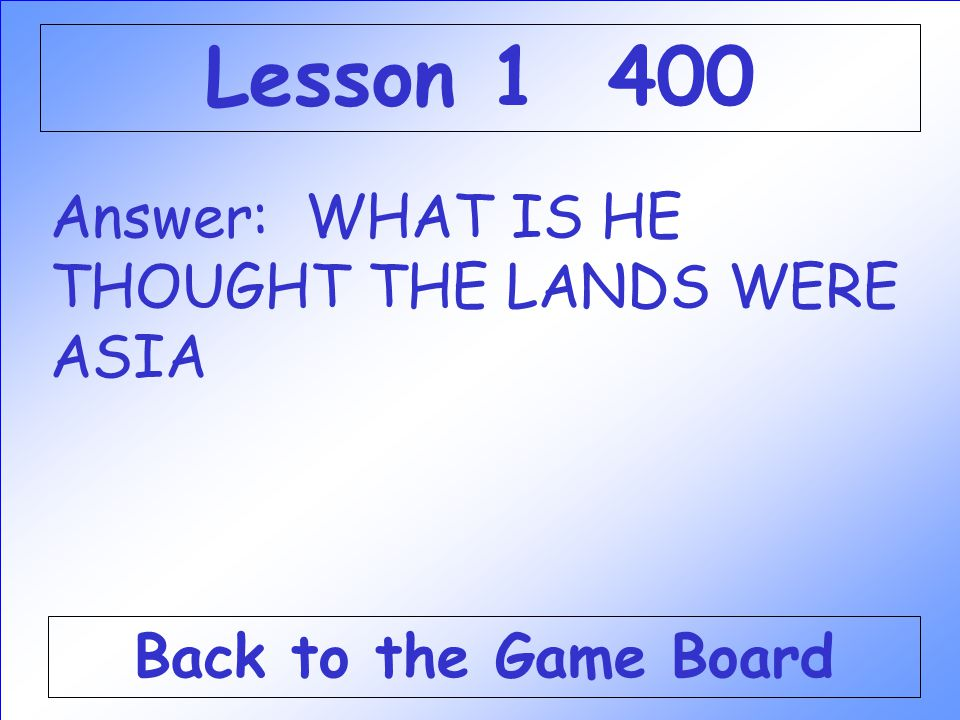 Lesson 1 400 Answer: WHAT IS HE THOUGHT THE LANDS WERE ASIA