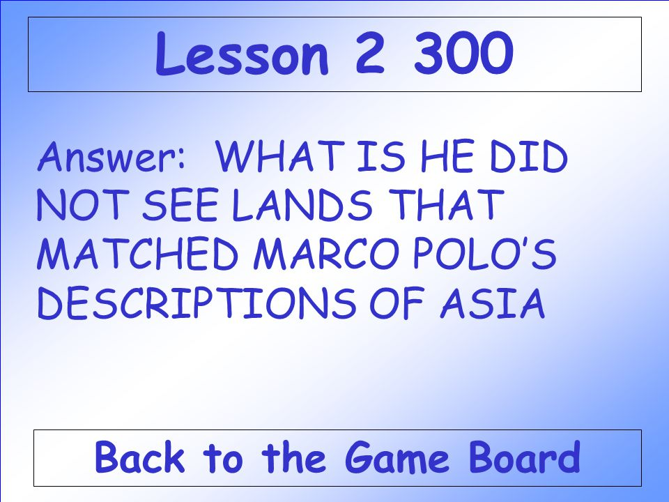 Lesson 2 300 Answer: WHAT IS HE DID NOT SEE LANDS THAT MATCHED MARCO POLO'S DESCRIPTIONS OF ASIA.