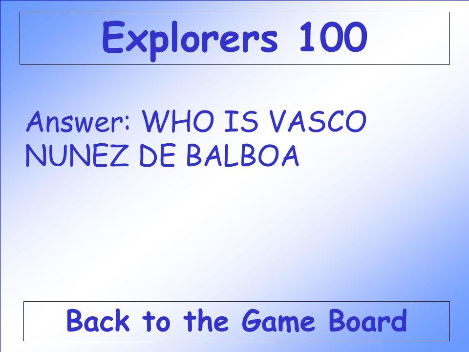 Explorers 100 Answer: WHO IS VASCO NUNEZ DE BALBOA