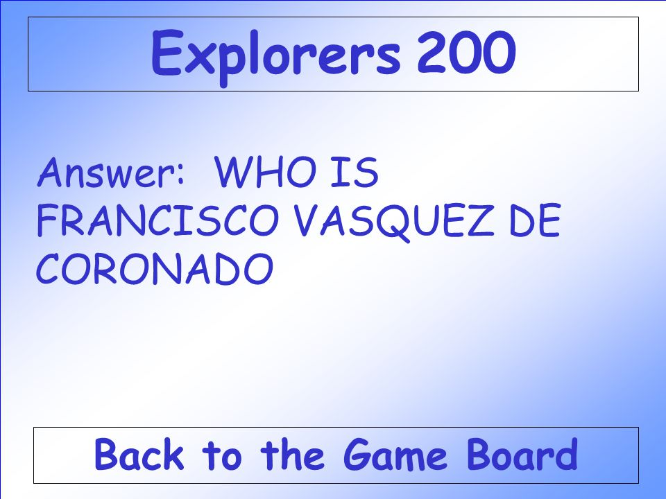 Explorers 200 Answer: WHO IS FRANCISCO VASQUEZ DE CORONADO
