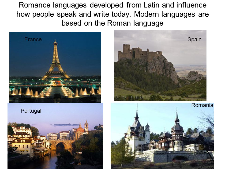Romance languages developed from Latin and influence how people speak and write today. Modern languages are based on the Roman language
