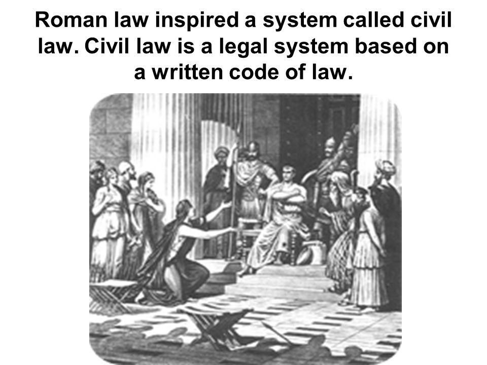Roman law inspired a system called civil law