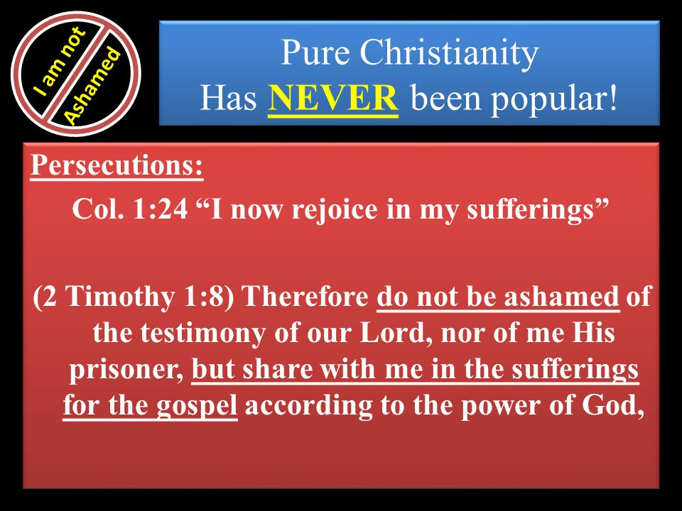 Pure Christianity Has NEVER been popular!