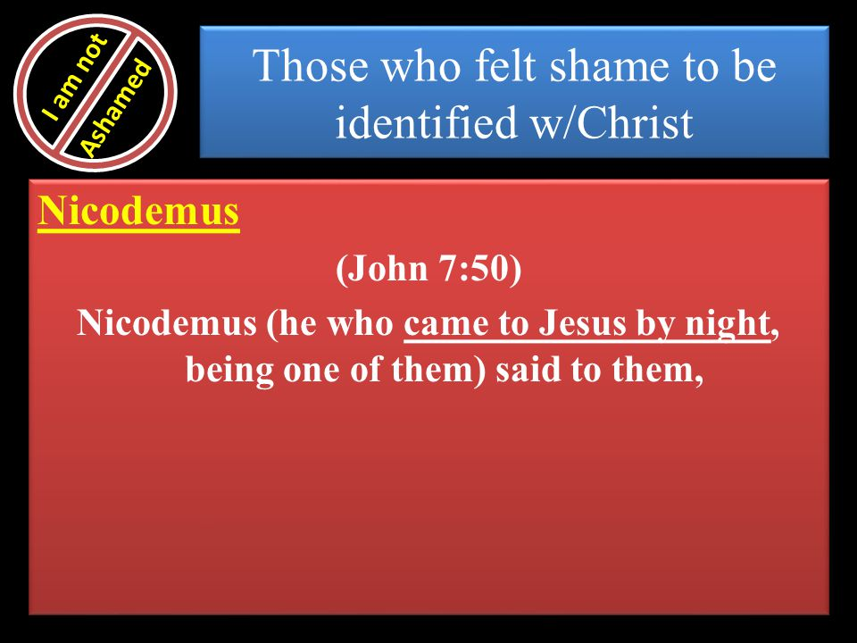 Those who felt shame to be identified w/Christ