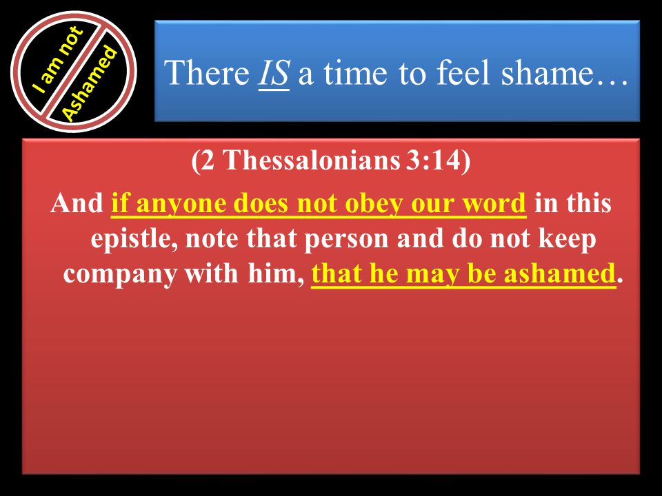 There IS a time to feel shame…