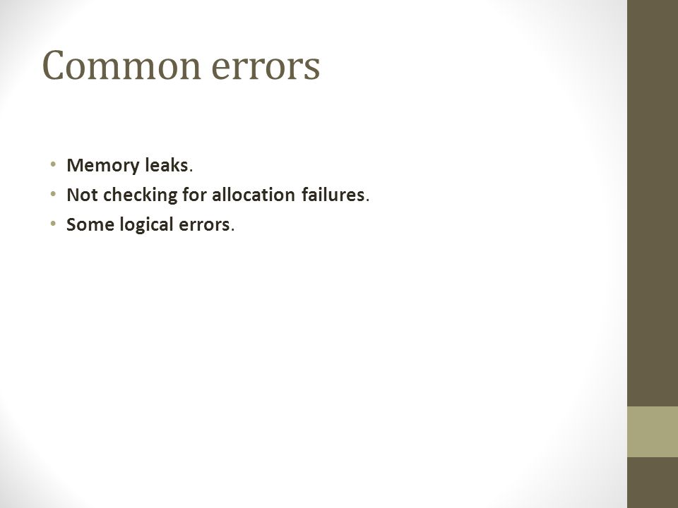 Common errors Memory leaks. Not checking for allocation failures.