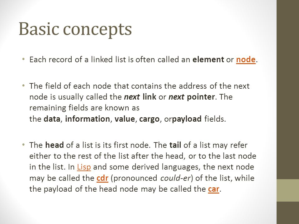 Basic concepts Each record of a linked list is often called an element or node.