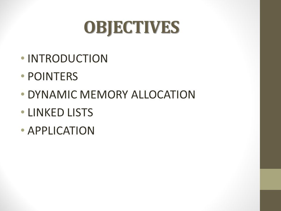 OBJECTIVES INTRODUCTION POINTERS DYNAMIC MEMORY ALLOCATION