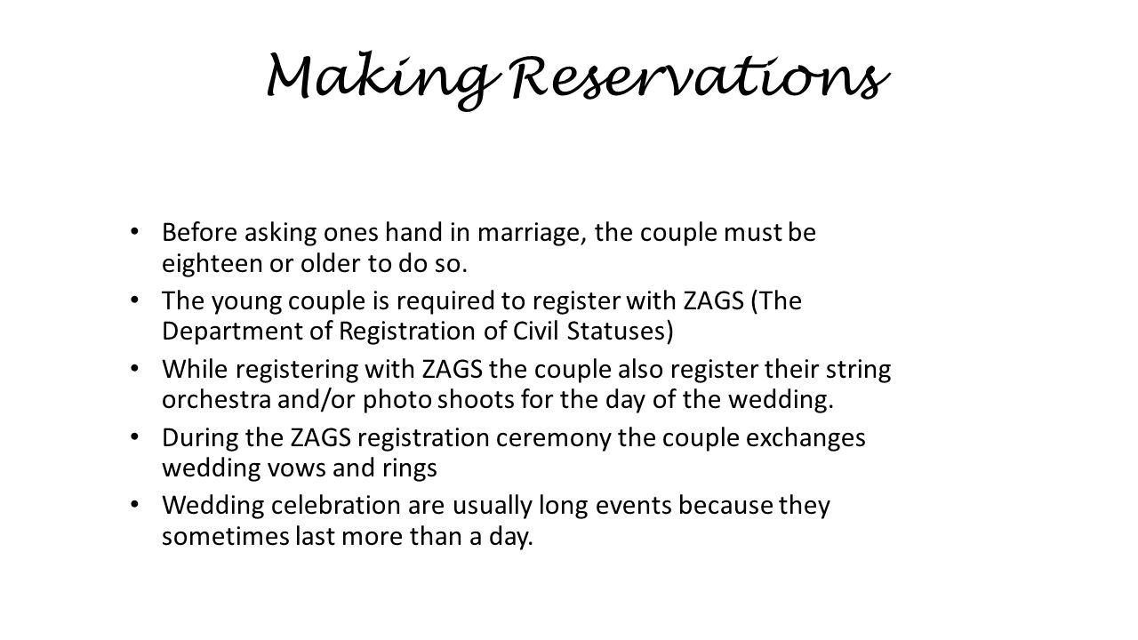 Making Reservations Before asking ones hand in marriage, the couple must be eighteen or older to do so.
