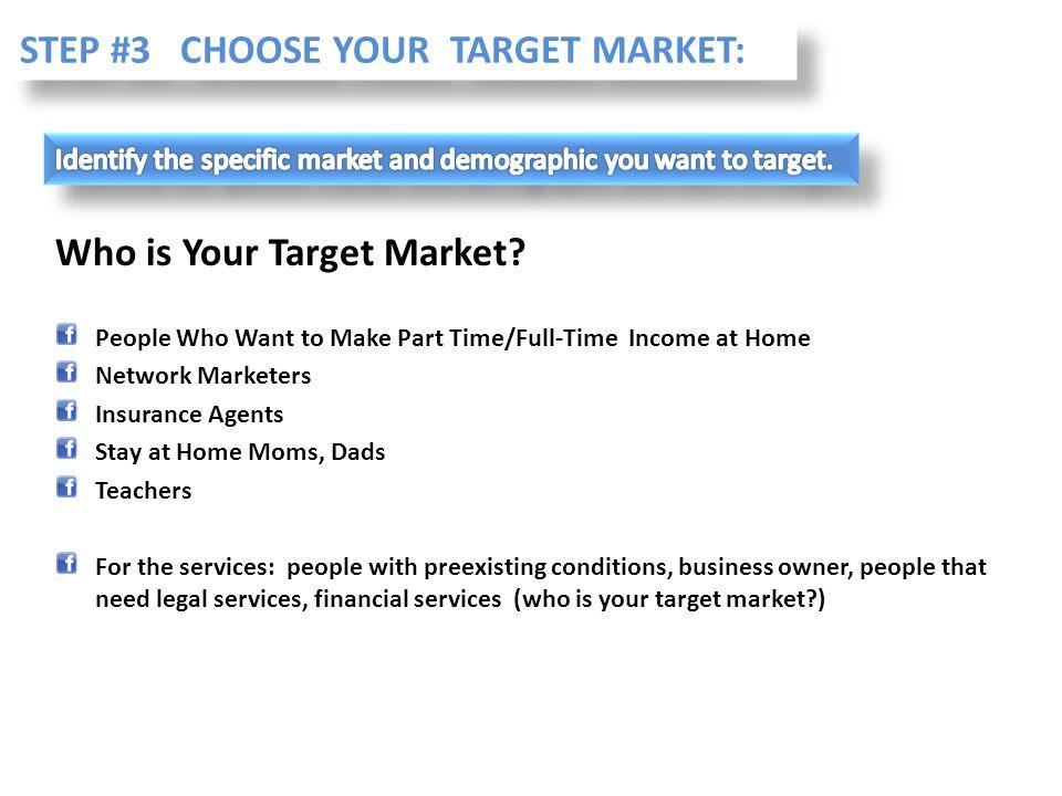 STEP #3 CHOOSE YOUR TARGET MARKET: