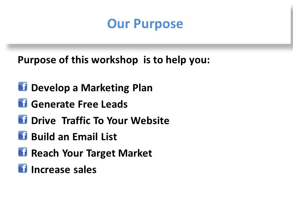Our Purpose Purpose of this workshop is to help you: