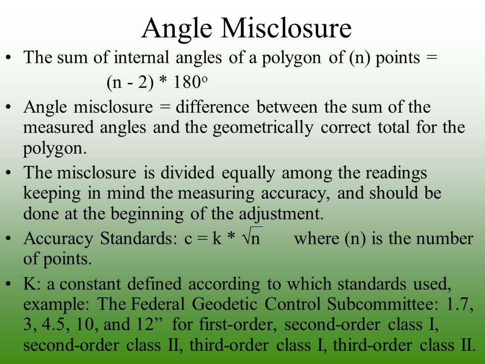 Angle Misclosure The sum of internal angles of a polygon of (n) points = (n - 2) * 180o.