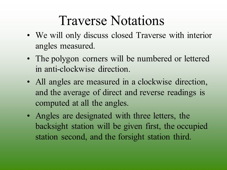Traverse Notations We will only discuss closed Traverse with interior angles measured.