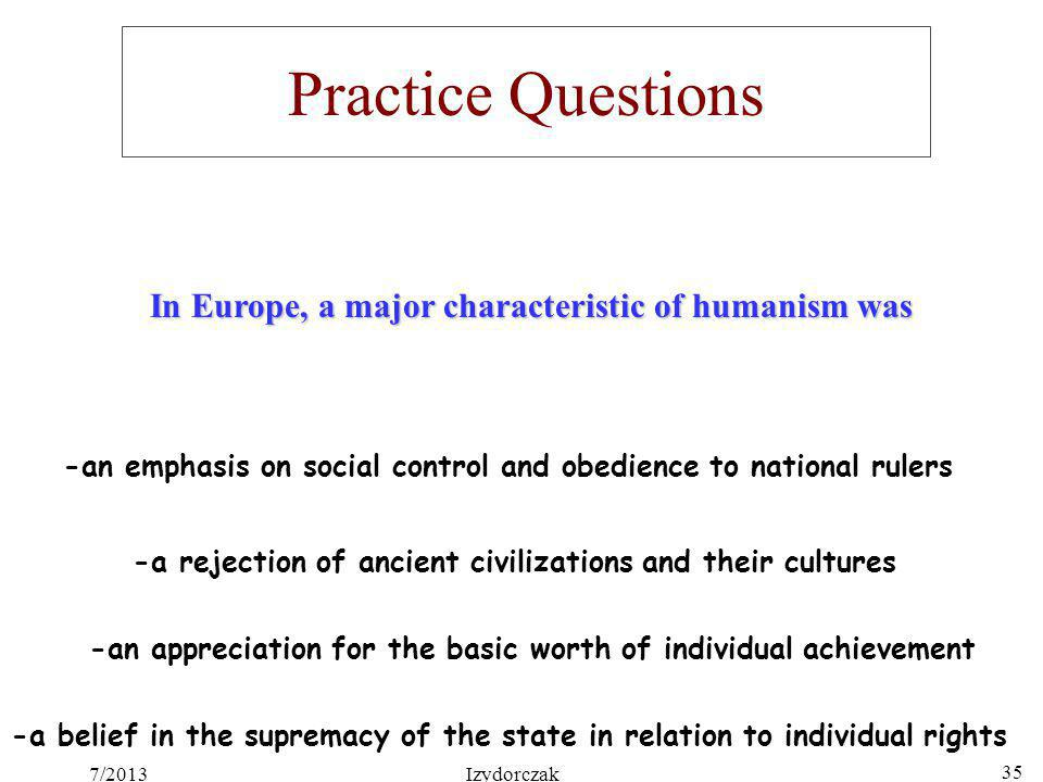 Practice Questions In Europe, a major characteristic of humanism was