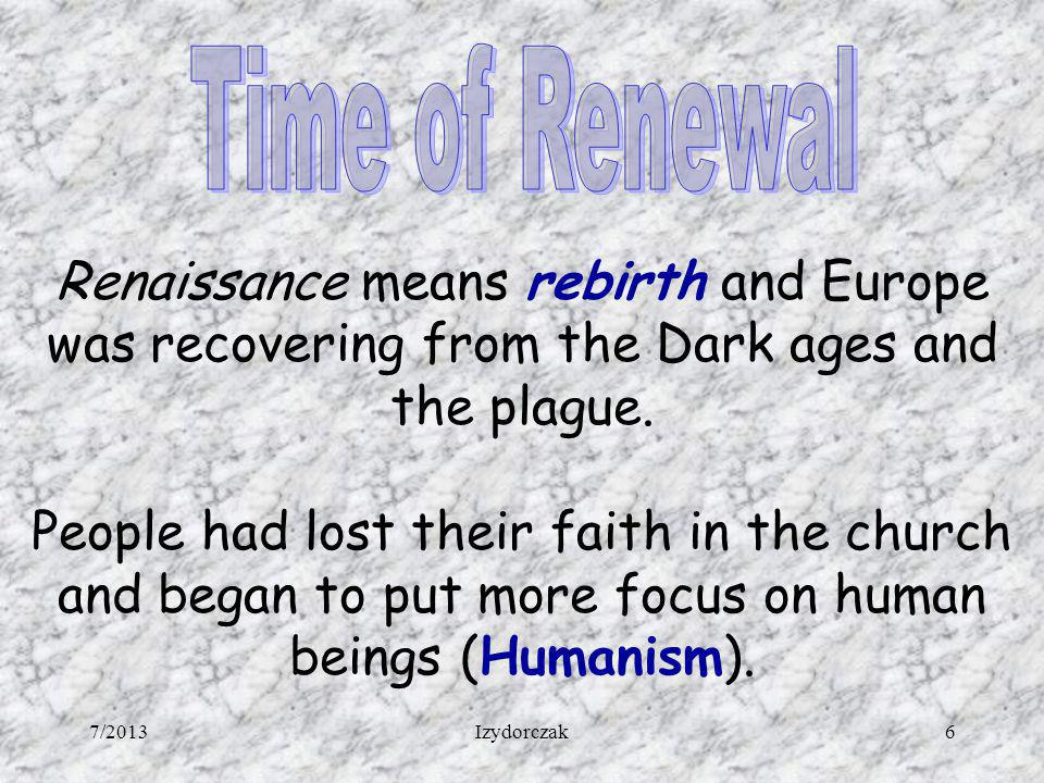 Time of Renewal Renaissance means rebirth and Europe was recovering from the Dark ages and the plague.