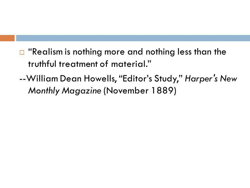 Realism is nothing more and nothing less than the truthful treatment of material.
