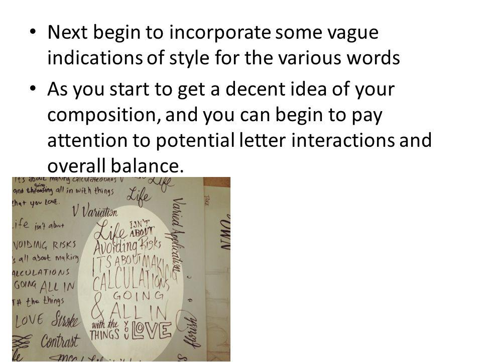Next begin to incorporate some vague indications of style for the various words