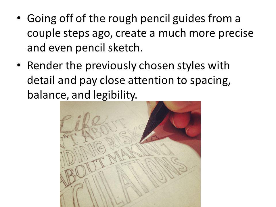 Going off of the rough pencil guides from a couple steps ago, create a much more precise and even pencil sketch.