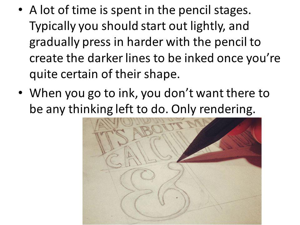 A lot of time is spent in the pencil stages