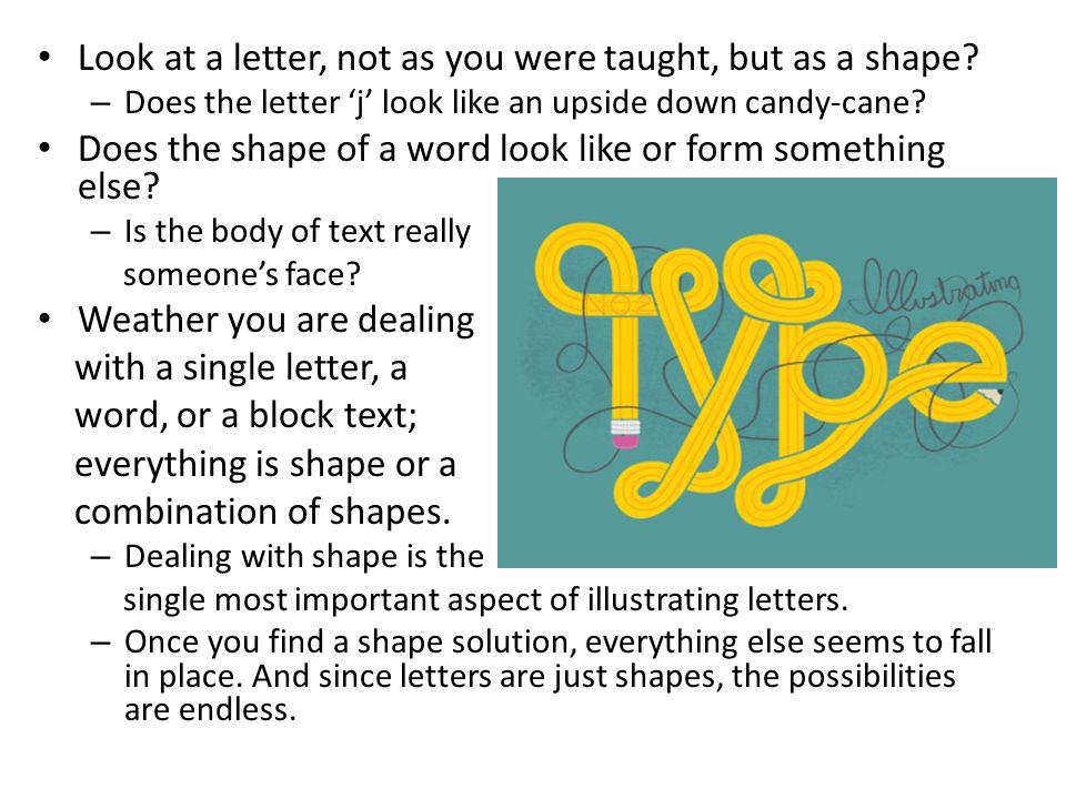 Look at a letter, not as you were taught, but as a shape