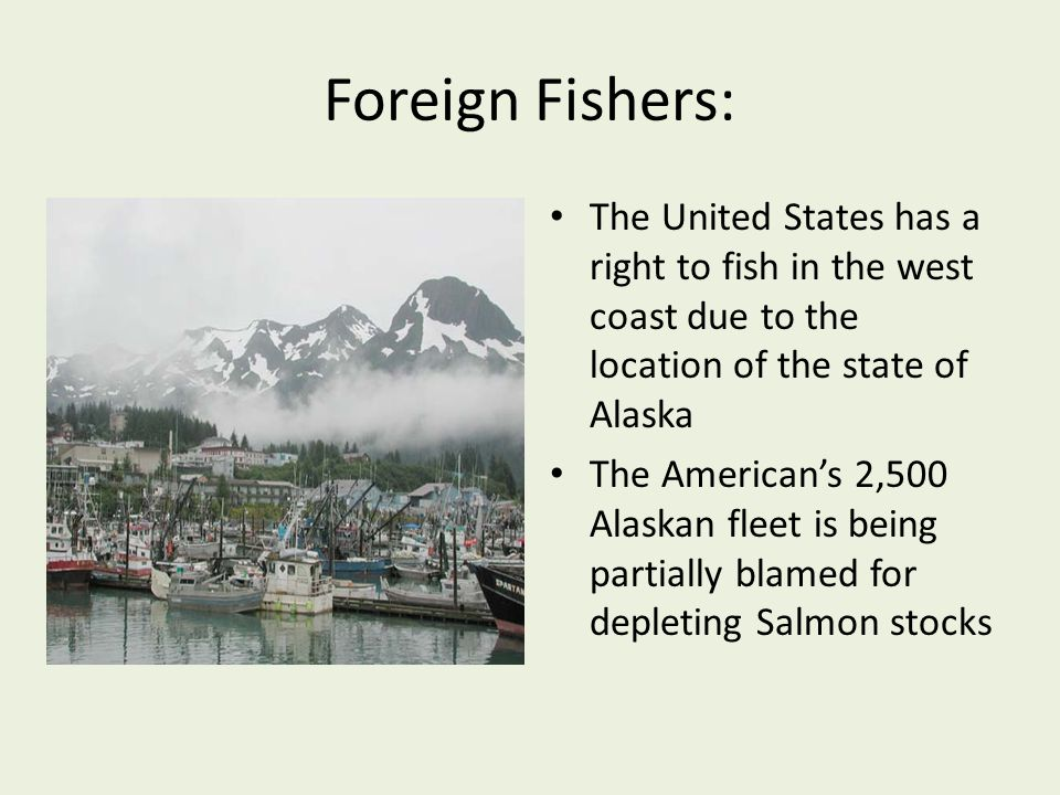 Foreign Fishers: The United States has a right to fish in the west coast due to the location of the state of Alaska.