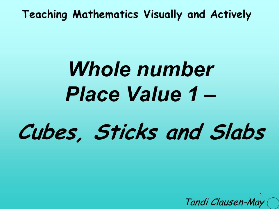 Whole number Place Value 1 – Cubes, Sticks and Slabs