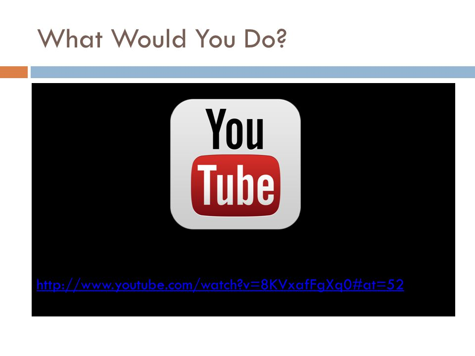 What Would You Do http://www.youtube.com/watch v=8KVxafFgXq0#at=52